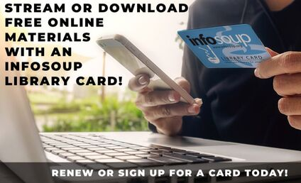 Stream or download free online materials with an InfoSoup library card! Renew or sign up for a card today!
